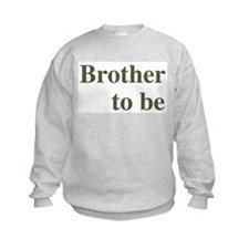 Brother To Be Sweatshirt