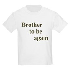 Brother To Be Again Kids T-Shirt