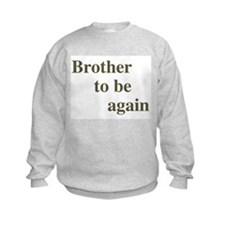Brother To Be Again Sweatshirt
