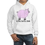 A Pig Says Oink Hooded Sweatshirt