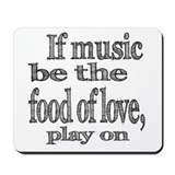 If Music Be the Food Of Love Mousepad