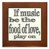 If Music Be the Food Of Love Framed Tile