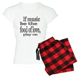 If Music Be the Food Of Love pajamas
