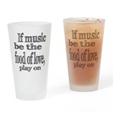 If Music Be the Food Of Love Drinking Glass