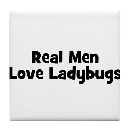 Real Men Love Ladybugs Tile Coaster
