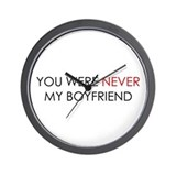 You Were Never Boyfriend Wall Clock