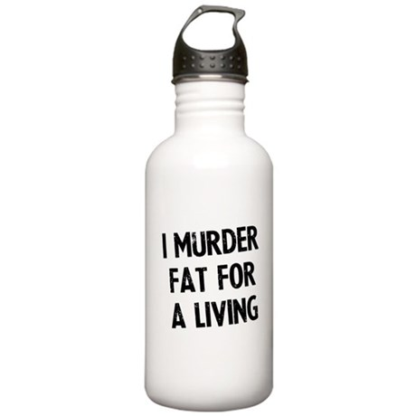 I murder fat for a living Stainless Water Bottle 1