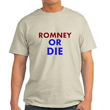 Mitt Romney Or Die 2012 Shirt