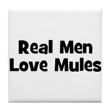 Real Men Love Mules Tile Coaster