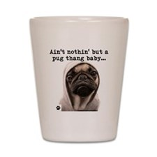 Ain't nothin' but a pug thang-Shot Glass
