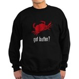 got butter? Sweatshirt