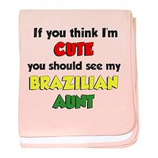 Think I'm Cute Brazilian Aunt baby blanket