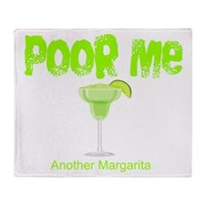 Poor Me Another Margarita Throw Blanket