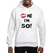 Kiss Me I'm 50 Hoodie