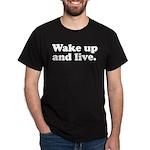 Wake up and live Dark T-Shirt