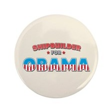 "Shipbuilder For Obama 3.5"" Button"