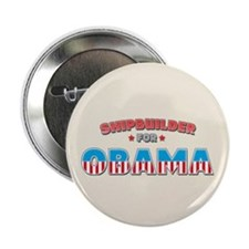 "Shipbuilder For Obama 2.25"" Button (100 pack)"