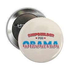 "Shipbuilder For Obama 2.25"" Button"