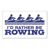 I'd Rather Be Rowing Bumper Stickers