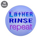 "Lather, Rinse, Repeat 3.5"" Button (10 pack)"