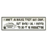 Don't Always Test My Code Bumper Sticker