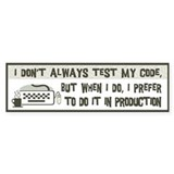 Don't Always Test My Code Car Sticker