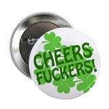 Cheers Fuckers Offensive Irish 2.25&quot; Button