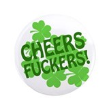 "Cheers Fuckers Offensive Irish 3.5"" Button (100 pa"