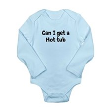 Can i get a hot tub Long Sleeve Infant Bodysuit