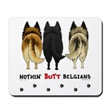 Nothin' Butt Belgians Mousepad