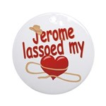Jerome Lassoed My Heart Ornament (Round)
