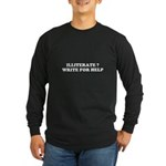 illiterate ? write for help Long Sleeve Dark T-Shi