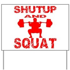 Shut Up And Squat Yard Sign