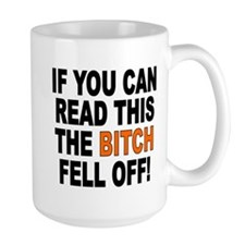 The Bitch Fell Off Mug