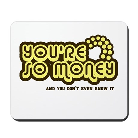 You're Money Baby Mousepad