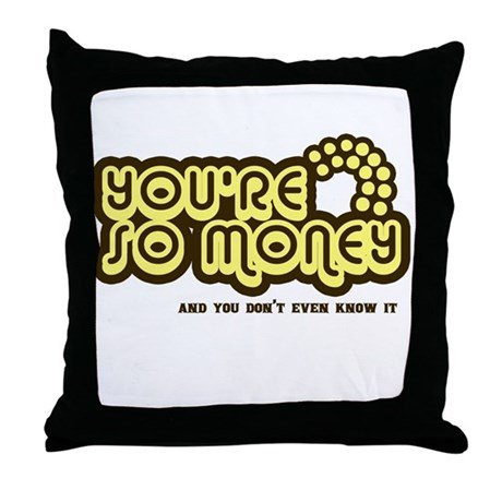 You're Money Baby Throw Pillow