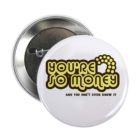 You're Money Baby Button