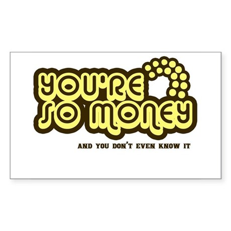 You're Money Baby Rectangle Sticker