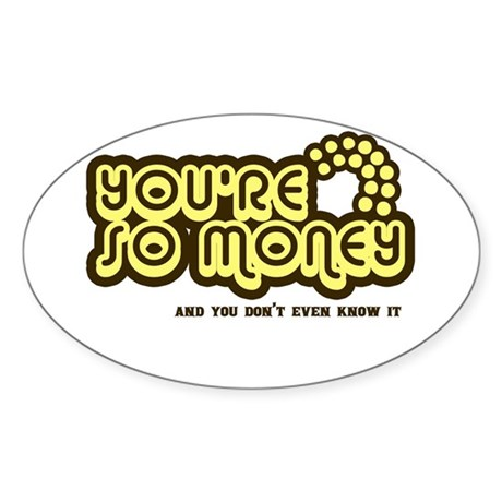 You're Money Baby Oval Sticker