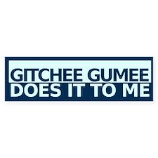 Gitchee Gumee Does It To Me Bumper Bumper Sticker