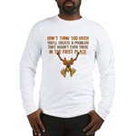 Don't think too much Long Sleeve T-Shirt