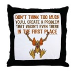 Don't think too much Throw Pillow