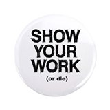 "Show Your Work 3.5"" Button (100 pack)"