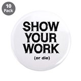 "Show Your Work 3.5"" Button (10 pack)"