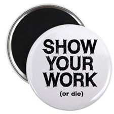 "Show Your Work 2.25"" Magnet (100 pack)"