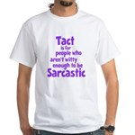 Tact vs Sarcasm White T-Shirt