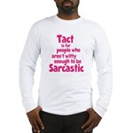 Tact vs Sarcasm Long Sleeve T-Shirt