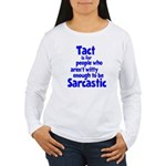 Tact vs Sarcasm Women's Long Sleeve T-Shirt