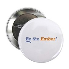 "Be the Ember 2.25"" Button"