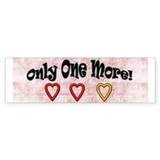 Red/White Only One More! Bumper Bumper Sticker